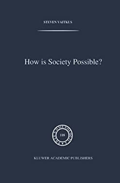 How Is Society Possible?: Intersubjectivity and the Fiduciary Attitude as Problems of the Social Group in Mead, Gurwitsch, and Schutz 9780792308201