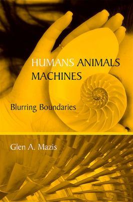 Humans, Animals, Machines: Blurring Boundaries 9780791475560