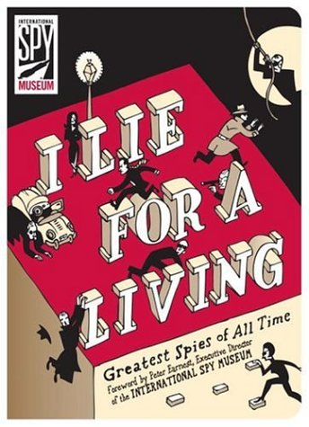 I Lie for a Living: Greatest Spies of All Time 9780792253167