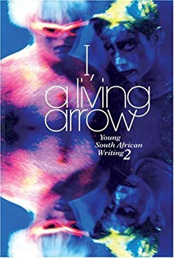 I, a Living Arrow: Young South African Writing 2f 9780795700736