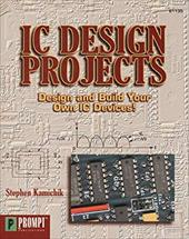 IC Design Projects: Design and Build Your Own IC Devices!