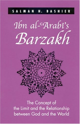 Ibn Al-'Arabi's Barzakh: The Concept of the Limit and the Relationship Between God and the World 9780791462270
