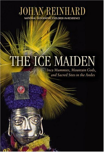 Ice Maiden: Inca Mummies, Mountain Gods, and Sacred Sites in the Andes 9780792268383