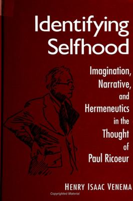 Identifying Selfhood: Imagination, Narrative, and Hermeneutics in the Thought of Paul Ricoeur 9780791446744