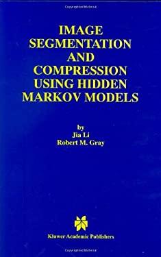 Image Segmentation and Compression Using Hidden Markov Models 9780792378990