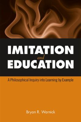 Imitation and Education: A Philosophical Inquiry Into Learning by Example 9780791474273