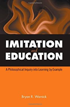 Imitation and Education: A Philosophical Inquiry Into Learning by Example 9780791474280