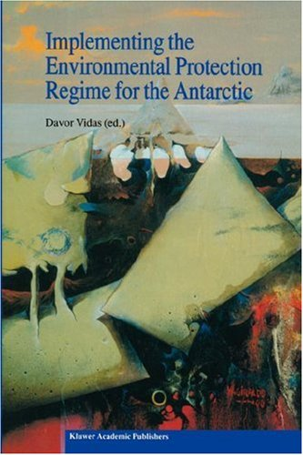 Implementing the Environmental Protection Regime for the Antarctic 9780792366096