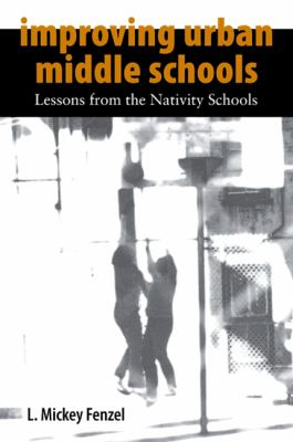 Improving Urban Middle Schools: Lessons from the Nativity Schools 9780791493502
