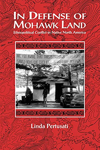 In Defense of Mohawk Land: Ethnopolitical Conflict in Native North America 9780791432129