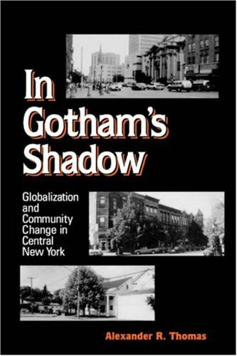 In Gotham's Shadow: Globalization and Community Change in Central New York 9780791455968