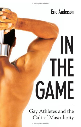 In the Game: Gay Athletes and the Cult of Masculinity 9780791465332