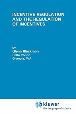 Incentive Regulation and the Regulation of Incentives 9780792394709