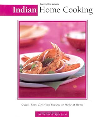 Indian Home Cooking: Quick, Easy, Delicious Recipes to Make at Home 9780794650131