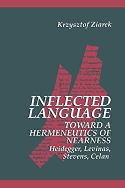 Inflected Language: Heidegger, Levinas, Stevens, Celan 9780791420607