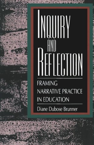Inquiry and Reflection: Framing Narrative Practice in Education 9780791418703