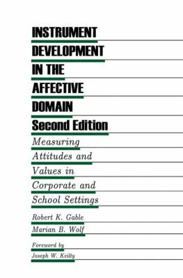 Instrument Development in the Affective Domain: Measuring Attitudes and Values in Corporate and School Settings 9780792393696