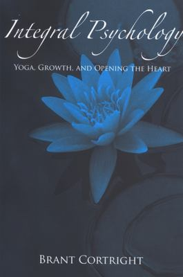 Integral Psychology: Yoga, Growth, and Opening the Heart 9780791470718