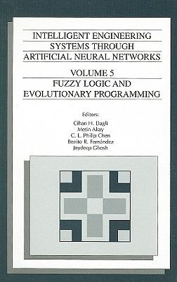 Intelligent Engineering Systems Through Artificial Neural Networks, Volume 5: Fuzzy Logic and Evolutionary Programming 9780791800485