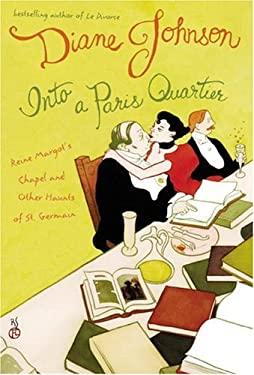 Into a Paris Quartier: Reine Margot's Chapel and Other Haunts of St. Germain 9780792272663
