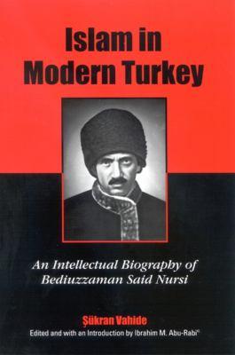 Islam in Modern Turkey: An Intellectual Biography of Bediuzzaman Said Nursi 9780791465165