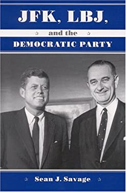 JFK, LBJ, and the Democratic Party 9780791461693
