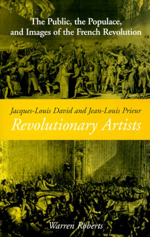 Jacques-Louis David and Jean-Louis Prieur, Revolutionary Artists: The Public, the Populace and Images of the French Revolution 9780791442883