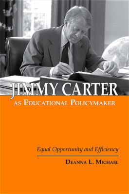 Jimmy Carter as Educational Policymaker: Equal Opportunity and Efficiency 9780791475294