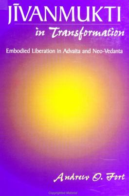 Jivanmukti in Transformation: Embodied Liberation in Advaita and Neo-Vedanta 9780791439043
