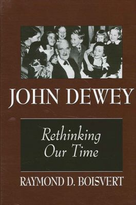 John Dewey: Rethinking Our Time 9780791435304