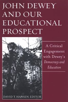 John Dewey and Our Educational Prospect: A Critical Engagement with Dewey's Democacy and Education 9780791469217