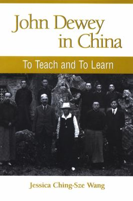 John Dewey in China: To Teach and to Learn 9780791472033