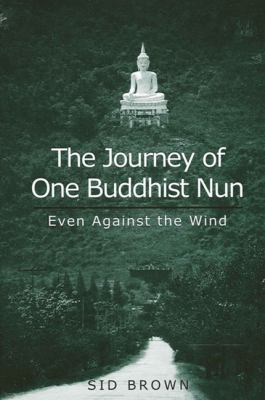 Journey of One Buddhist Nun the: Even Against the Wind 9780791450963