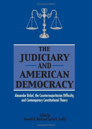 Judiciary in American Democracy: Alexander Bockel, the Counter-Majoritarian Difficulty, and Contemporary Constitutional Theory 9780791465554