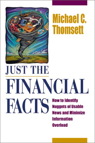 Just the Financial Facts: How to Identify Nuggets of Usable News and Minimize Information Overload 9780793143689