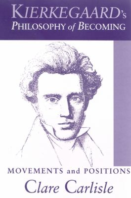 Kierkegaard's Philosophy of Becoming: Movements and Positions 9780791465486