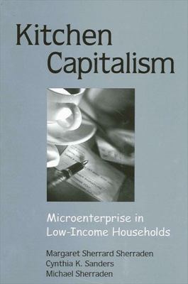 Kitchen Capitalism: Microenterprise in Low-Income Households 9780791461716