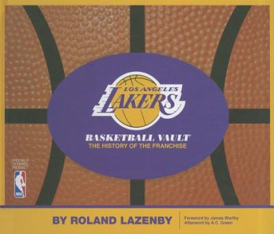Los Angeles Lakers Basketball Vault: The History of the Franchise 9780794832957