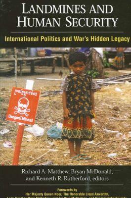 Landmines and Human Security: International Politics and War's Hidden Legacy 9780791463109