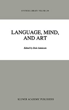 Language, Mind, and Art: Essays in Appreciation and Analysis, in Honor of Paul Ziff 9780792328100