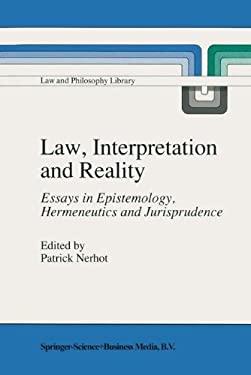 Law, Interpretation and Reality: Essays in Epistemology, Hermeneutics and Jurisprudence 9780792305934