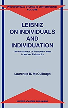 Leibniz on Individuals and Individuation: The Persistence of Premodern Ideas in Modern Philosophy 9780792338642