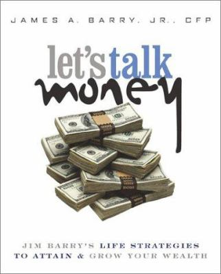 Let's Talk Money: Jim Barry's Life Strategies to Attain & Grow Your Wealth 9780793165049