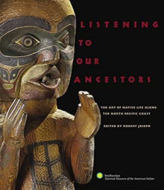 Listening to Our Ancestors: The Art of Native Life Along the North Pacific Coast 9780792241904