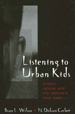 Listening to Urban Kids: School Reform and the Teachers They Want 9780791448397