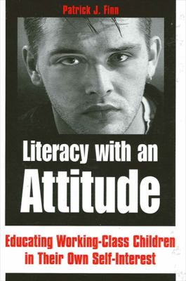 Literacy with an Attitude: Educating Working-Class Children in Their Own Self-Interest 9780791442852