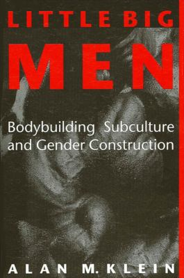 Little Big Men: Bodybuilding Subculture and Gender Construction 9780791415603