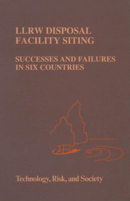 Llrw Disposal Facility Siting: Successes and Failures in Six Countries 9780792327431