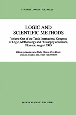 Logic and Scientific Methods: Volume One of the Tenth International Congress of Logic, Methodology and Philosophy of Science, Florence, August 1995 9780792343837