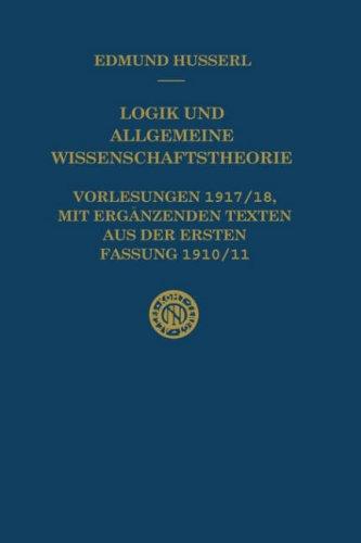 Logik Und Allgemeine Wissenschaftstheorie: Vorlesungen 1917/18, Mit Erganzenden Texten Aus Der Ersten Fassung 1910/11 9780792337317
